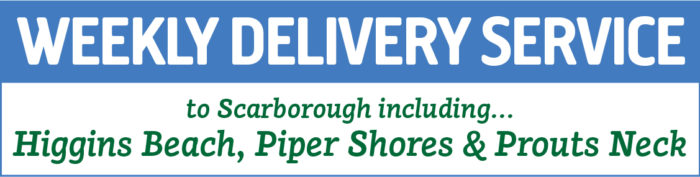 Weekly Delivery Service to Scarborough including Higgins Beach, Piper Shores & Prouts Neck